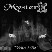 "MysterE ""Who I Be"" (Hard Copy)"